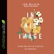 In His Image - 10 Ways God Calls Us to Reflect His Character 有聲書 by Jen Wilkin