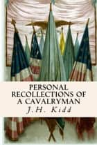 Personal Recollections of a Cavalryman ebook by J.H. Kidd