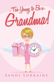 Too Young to Be a Grandma! ebook by Sandi Lorraine