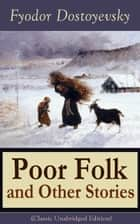 Poor Folk and Other Stories - The Landlady, Mr. Prokhartchin, Polzunkov & The Honest Thief by one of the greatest Russian writers, author of Crime and Punishment, The Brothers Karamazov, The Idiot, The House of the Dead, Demons ebook by Fyodor Dostoyevsky