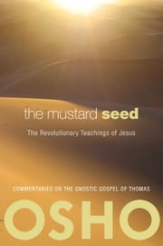 The Mustard Seed - The Revolutionary Teachings of Jesus ebook by Osho,Osho International Foundation