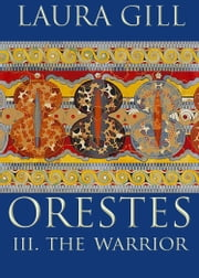 Orestes: The Warrior ebook by Laura Gill