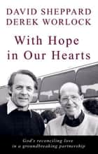 With Hope In Our Hearts ebooks by David Sheppard, Derek Worlock