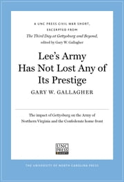 Lee's Army Has Not Lost Any of Its Prestige: A UNC Press Civil War Short, Excerpted from The Third Day at Gettysburg and Beyond, edited by Gary W. Gallagher - A UNC Press Civil War Short, Excerpted from The Third Day at Gettysburg and Beyond, edited by Gary W. Gallagher ebook by Gallagher, Gary W.
