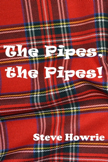 The Pipes, the Pipes! ebook by Steve Howrie