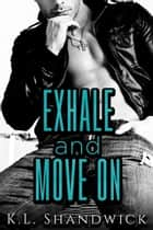 Exhale and Move On ebook by KL Shandwick