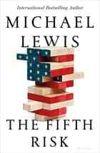 The Fifth Risk - Undoing Democracy ebook by Michael Lewis