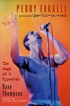 Perry Farrell - The Saga of a Hypester ebook by Dave Thompson
