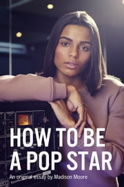 How to Be A Pop Star ebook by Madison Moore,Thought Catalog