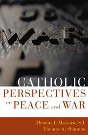 Catholic Perspectives on Peace and War ebook by Thomas A. Shannon,Thomas Massaro, SJ
