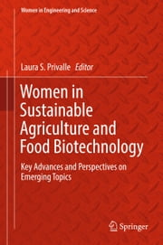 Women in Sustainable Agriculture and Food Biotechnology - Key Advances and Perspectives on Emerging Topics ebook by Laura S. Privalle