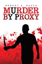 Murder By Proxy ebook by Robert A. Busch