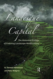 Landesque Capital - The Historical Ecology of Enduring Landscape Modifications ebook by N Thomas Håkansson,Mats Widgren