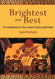 Brightest and Best - A Companion to the Lesser Feasts and Fasts ebook by Sam Portaro
