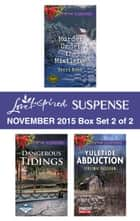 Love Inspired Suspense November 2015 - Box Set 2 of 2 - Murder Under the Mistletoe\Dangerous Tidings\Yuletide Abduction ebook by Terri Reed, Dana Mentink, Virginia Vaughan
