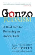Gonzo Judaism - A Bold Path for Renewing an Ancient Faith ebook by Rabbi Niles Elliot Goldstein