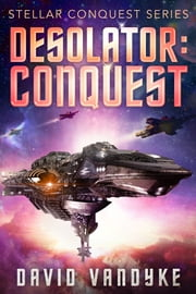 Desolator: Conquest - Stellar Conquest Series Book 2 ebook by David VanDyke