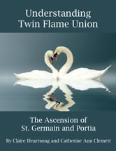 Understanding Twin Flame Union: The Ascension of St. Germain and Portia ebook by Claire Heartsong