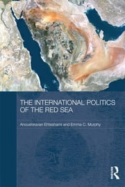 The International Politics of the Red Sea ebook by Anoushiravan Ehteshami,Emma C. Murphy