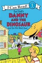 Danny and the Dinosaur and the Girl Next Door ebook by