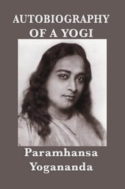 Autobiography of a Yogi - (With Pictures) ebook by Paramhansa Yogananda