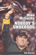 Mike McCarthy - Nobody's Underdog ebook by Rob Reischel