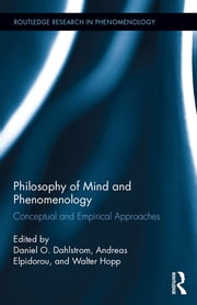 Philosophy of Mind and Phenomenology - Conceptual and Empirical Approaches ebook by Daniel O. Dahlstrom,Andreas Elpidorou,Walter Hopp