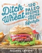 Ditch the Wheat ebook by Carol Lovett