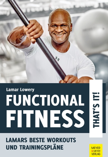 Functional Fitness - That's it! - Lamars beste Workouts und Trainingspläne ebook by Lamar Lowery