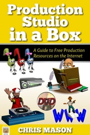 Production Studio in a Box: A Guide to Free Production Tools on the Internet ebook by Chris Mason