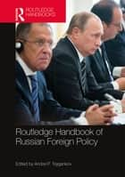 Routledge Handbook of Russian Foreign Policy ebook by Andrei  P. Tsygankov
