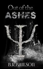 Out of the Ashes - Into the End, #3 ebook by B.R. Paulson