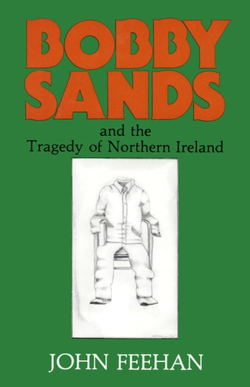 Bobby Sands - And the Tragedy of Northern Ireland ebook by John Feehan