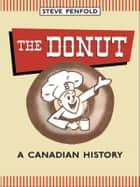 The Donut - A Canadian History ebook by Steve Penfold