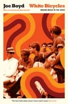 White Bicycles: Making Music in the 1960s - Making Music in the 1960s ebook by Joe Boyd