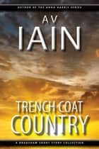 Trench Coat Country - A Bradshaw Short Story Collection ebook by AV Iain