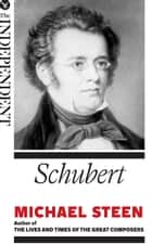 Schubert - The Great Composers ebook by Michael Steen