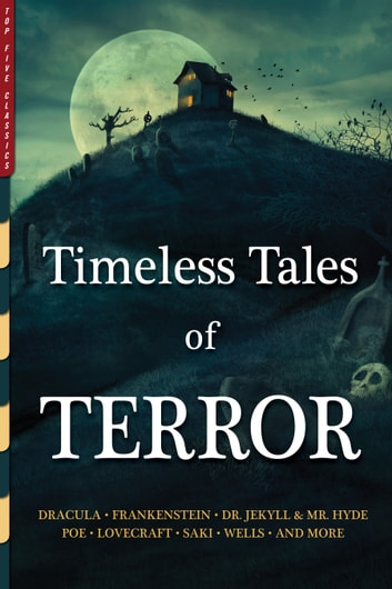 Timeless Tales of Terror - Twenty-One Illustrated Horror Classics 電子書 by Top Five Classics,Edgar Allan Poe,H.P. Lovecraft,Mary Shelley,Bram Stoker,Robert Louis Stevenson,Arthur Conan Doyle,H.G. Wells,Henry James