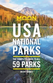 Moon USA National Parks - The Complete Guide to All 59 Parks ebook by Becky Lomax