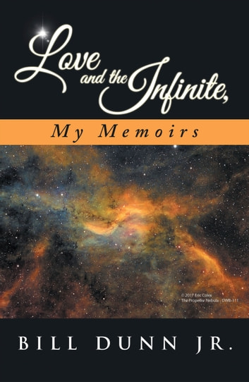 Love and the Infinite, My Memoirs ebook by Bill Dunn Jr