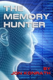 The Memory Hunter ebook by Jon Konrath