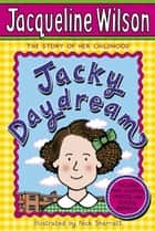 Jacky Daydream ebook by Jacqueline Wilson,Nick Sharratt