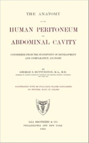 The Anatomy of the Human Peritoneum and Abdominal Cavity (Illustrated) ebook by George. S. Huntington
