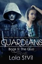 Guardians: The Quo (The Guardians Series, Book 5, Part 1) - Guardians, #5 ebook by
