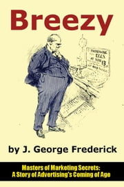 Breezy - A Story of Advertising's Coming of Age ebook by J. George Frederick