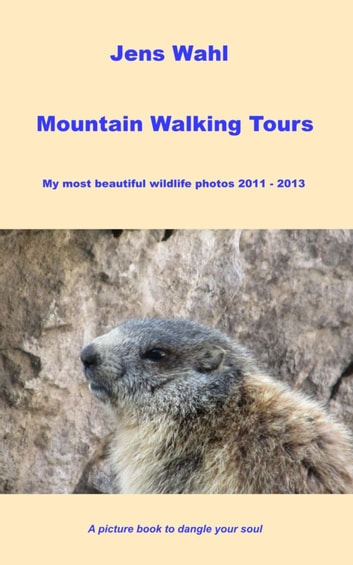 Mountain Walking Tours - My most beautiful wildlife photos 2011 - 2013 ebook by Jens Wahl