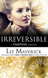 Irreversible - A Time-Bending Romance ebook by Liz Maverick