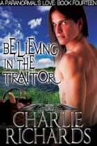 Believing in the Traitor ebook by Charlie Richards