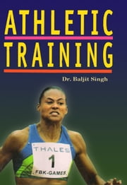Athletic Training - 100% Pure Adrenaline ebook by Dr. Baljit Singh