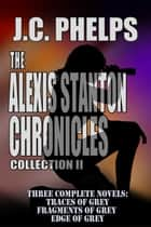 The Alexis Stanton Chronicles: Collection Two ebook by JC Phelps